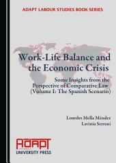 Work-Life Balance and the Economic Crisis: Some Insights from the Perspective of Comparative Law (Volume I