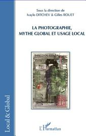 La photographie, mythe global et usage local