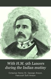 With H.M. 9th Lancers During the Indian Mutiny: The Letters of Brevet-major O.H.S.G. Anson ...