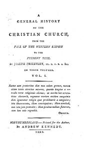 A General History of the Christian Church: From the Fall of the Western Empire to the Present Time, Volume 1