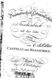 Dramatisches Straeusschen ein Taschenbuch auf das Jahr 1809 von (Ignaz Franz) Castelli und (Franz Jon) Hassaureck