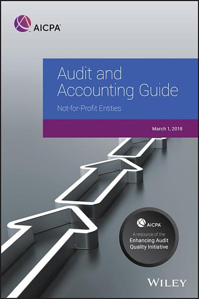 Audit and Accounting Guide  Not for Profit Entities  2018