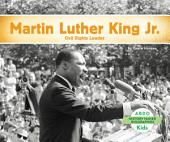 Martin Luther King, Jr.: Civil Rights Leader: Civil Rights Leader