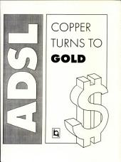 ADSL: Copper Turns to Gold A Market and Technology Assessment