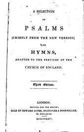 A Selection of Psalms (chiefly from the New Version) and Hymns: Adapted to the Services of the Church of England