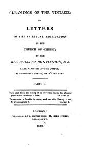 Gleanings of the Vintage, Or Letters to the Spiritual Edification of the Church of Christ: Parts 1-5