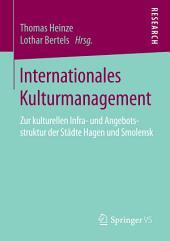 Internationales Kulturmanagement: Zur kulturellen Infra- und Angebotsstruktur der Städte Hagen und Smolensk