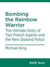 Bombing the Rainbow Warrior: The Intimate Story of Two French Agents and the New Zealand Police
