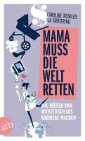 Mama muss die Welt retten PDF