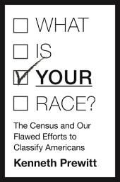 "What Is ""Your"" Race?: The Census and Our Flawed Efforts to Classify Americans"
