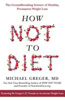 How Not To Diet  The Groundbreaking Science of Healthy  Permanent Weight Loss PDF
