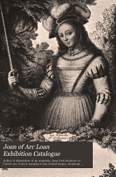 Joan of Arc loan exhibition catalogue: paintings, pictures, medals, coins, statuary, books, porcelains, manuscripts, curios, etc