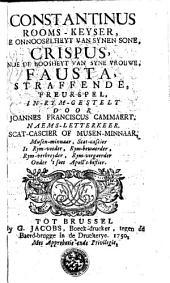 Constantinus rooms-keyser, de onnooselheyt van synen sone, Crispus, ende de boosheyt van zyne vrouwe, Fausta, straffende: treurspel