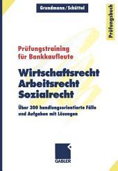 Wirtschaftsrecht, Arbeitsrecht, Sozialrecht: Über 300 handlungsorientierte Fälle und Aufgaben mit Lösungen