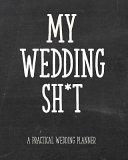 My Wedding Sh t   A Practical Wedding Planner PDF
