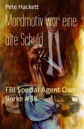Mordmotiv war eine alte Schuld: FBI Special Agent Owen Burke #38