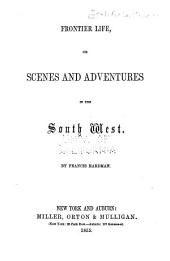 Frontier Life: Or Scenes and Adventures in the South West