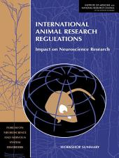 International Animal Research Regulations: Impact on Neuroscience Research: Workshop Summary