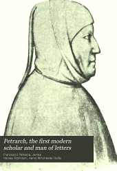 Petrarch, the First Modern Scholar and Man of Letters: A Selection from His Correspondence with Boccaccio and Other Friends, Designed to Illustrate the Beginnings of the Renaissance