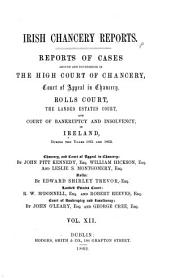 Irish Chancery Reports: Being a Series of Reports of Cases Argued and Determined in the High Court of Chancery and the Rolls Court in Ireland, Volume 12