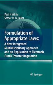 Formulation of Appropriate Laws: A New Integrated Multidisciplinary Approach and an Application to Electronic Funds Transfer Regulation