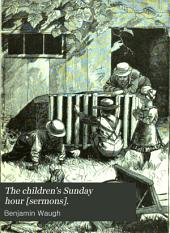 The children's Sunday hour [sermons].