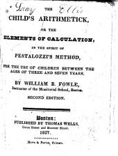 The Child's Arithmetic: Or, The Elements of Calculation, in the Spirit of Pestalozzi's Method, for the Use of Children Between the Ages of Three and Seven Years