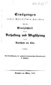 Erwägungen eines Rheinischen Juristen über die Gesetzlichkeit der Verhaftung und Wegführung des Erzbischofs von Cöln. Mit Berücksichtigung der geschichtlich-kirchenrechtlichen Abhandlung des P. Gossler