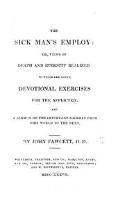 The Sick Man's Employ; or views of Death and Eternity realized