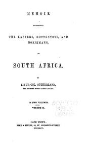 Memoir Respecting the Kaffers, Hottentots, and Bosjemans, of South Africa: Volume 2