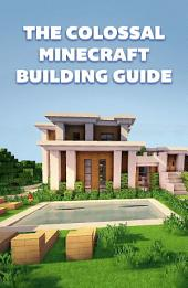 The Colossal Minecraft Building Guide