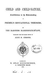 Child and child nature  contributions to the understanding of Fr  bel s educational theories  tr  by A M  Christie PDF