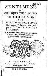 Sentimens de quelques theologiens de Hollande sur l'Histoire critique Du Vieux Testament, composée par le P. Richard Simon... par Jean Le Clerc