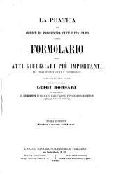 La pratica del codice di procedura civile italiano, ossia Formolario degli atti giudiziari piu importanti nei procedimenti civili e commerciali compilato per cura del commendatore Luigi Borsari ..