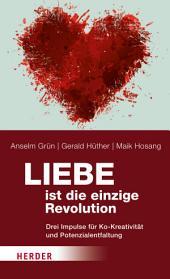 Liebe ist die einzige Revolution: Drei Impulse für Ko-Kreativität und Potenzialentfaltung