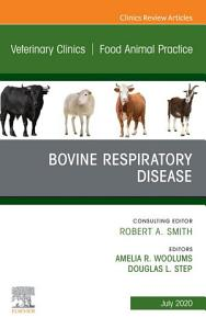 Bovine Respiratory Disease  An Issue of Veterinary Clinics of North America  Food Animal Practice  E Book PDF