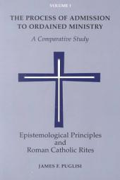 The Process of Admission to Ordained Ministry: Epistemological principles and the Roman Catholic rites