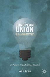 The European Union Illuminated: Its Nature, Importance and Future