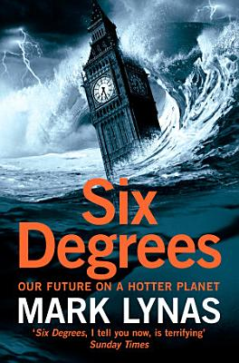Six Degrees  Our Future on a Hotter Planet PDF