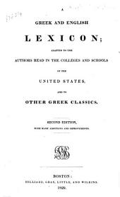 A Greek and English Lexicon; adapted to the authors read in the colleges and schools of the United States, and to other Greek classics. Second edition, with many additions and improvements