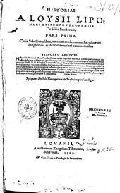 Historiae Aloysii Lipomani episcopi Veronensis De vitis sanctorum, pars prima [secunda]. Cum scholiis eiusdem, omnium modernorum haereticorum blasphemias ac deliramenta clare conunicentibus
