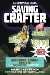 Saving Crafter: Herobrine Reborn Book One: A Gameknight999 Adventure: An Unofficial Minecrafter s Adventure