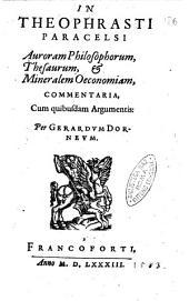 In Theophrasti Paracelsi Auroram philosophorum, Thesaurum, & Mineralem oeconomiam, cum quibusdam argumentis: per Gerardum Dorneum