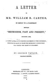 """A Letter to Mr. W. B. Carter, in reply to a pamphlet, entitled """"Methodism past and present.""""."""