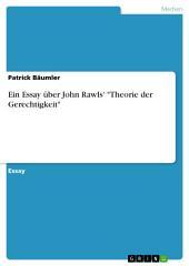 """Ein Essay über John Rawls' """"Theorie der Gerechtigkeit"""""""