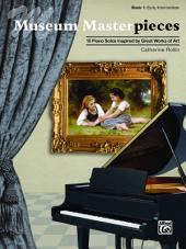 Museum Masterpieces, Book 1: 10 Early Intermediate Piano Solos Inspired by Great Works of Art