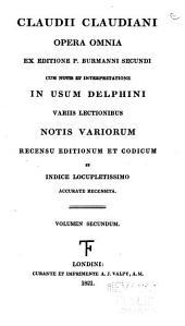 Claudii Claudiani opera omnia ex editione P. Burmanni secundi: cum notis et interpretatione in usum Delphini ...