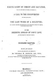 Making Light of Christ and Salvation ... A Call to the Unconverted ... The Last Work of a Believer ... Of the Shedding abroad of God's Love ... By Richard Baxter. With an essay on his life, ministry, and theology, by Thomas W. Jenkyn