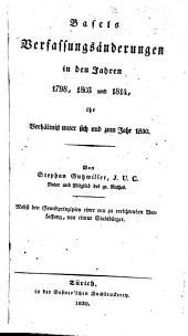 Basels Verfassungsänderungen in den Jahren 1798, 1803 und 1814: ihr Verhältniß unter sich und zum Jahr 1830