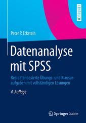 Datenanalyse mit SPSS: Realdatenbasierte Übungs- und Klausuraufgaben mit vollständigen Lösungen, Ausgabe 4